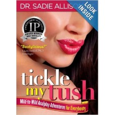 Tickle My Tush Mild-to-Wild Anal Play Book by Dr. Sadie Allison